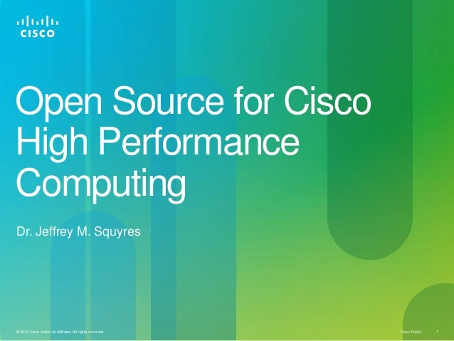 Cisco Public 1© 2013 Cisco and/or its affiliates. All rights reserved.Open Source for CiscoHigh PerformanceComputingDr. Je...