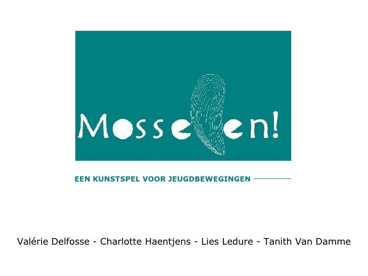 Valérie Delfosse - Charlotte Haentjens - Lies Ledure - Tanith Van Damme EEN KUNSTSPEL VOOR JEUGDBEWEGINGEN