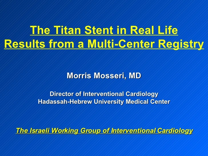 Morris Mosseri, MD Director of Interventional Cardiology Hadassah-Hebrew University Medical Center The Israeli Working Gro...