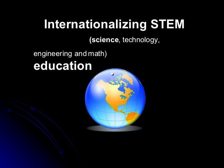 . Internationalizing STEM  (science , technology, engineering and math)     education