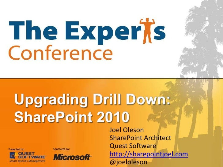 Upgrading Drill Down: SharePoint 2010<br />Joel Oleson<br />SharePoint Architect<br />Quest Software<br />http://sharepoin...