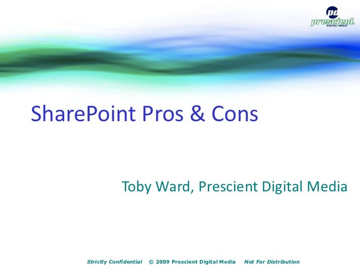 SharePoint Pros & Cons<br />Toby Ward, Prescient Digital Media<br />Strictly Confidential    © 2009 Prescient Digital Medi...