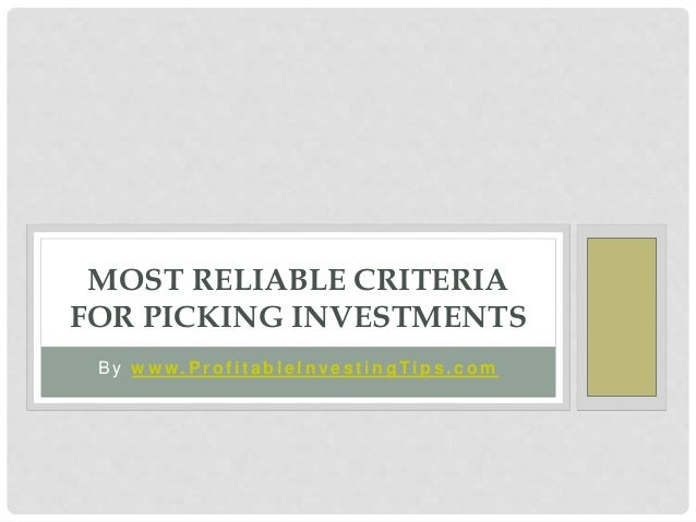 B y w w w. P r o f i t a b l e I n ve s t i n g Ti p s . c o m MOST RELIABLE CRITERIA FOR PICKING INVESTMENTS
