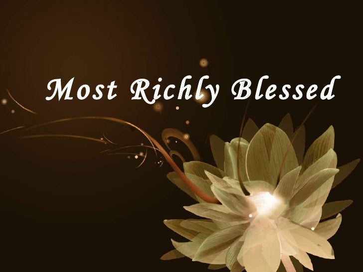 Most Richly Blessed