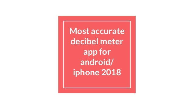 Most accurate decibel meter app for android%2 f iphone 2018