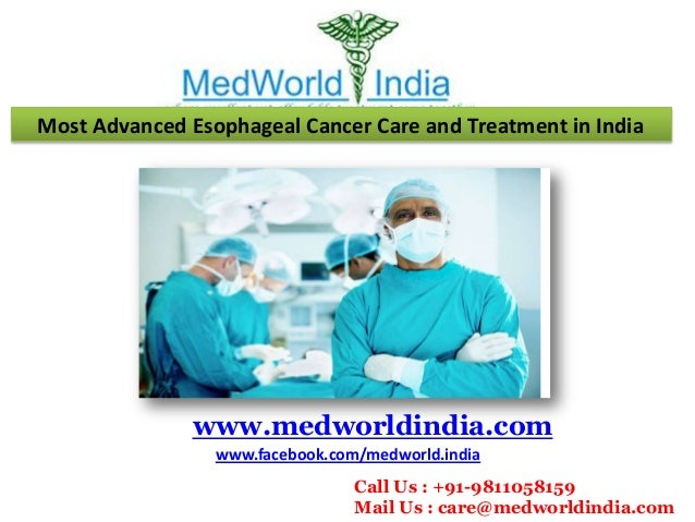 Most Advanced Esophageal Cancer Care and Treatment in India www.medworldindia.com www.facebook.com/medworld.india Call Us ...