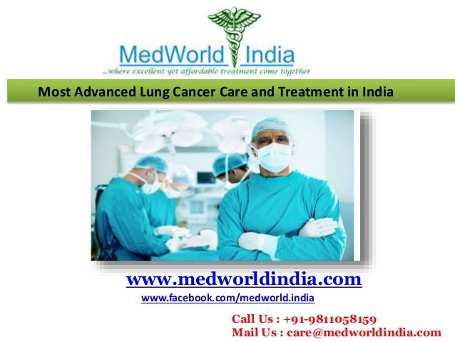 Most Advanced Lung Cancer Care and Treatment in India www.medworldindia.com www.facebook.com/medworld.india Call Us : +91-...