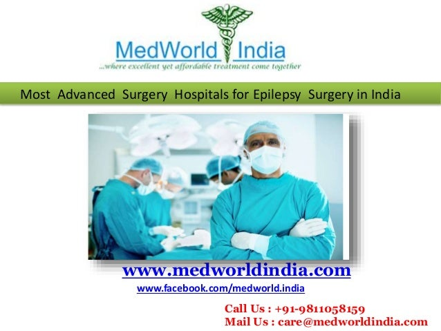 Most Advanced Surgery Hospitals for Epilepsy Surgery in India www.medworldindia.com www.facebook.com/medworld.india Call U...