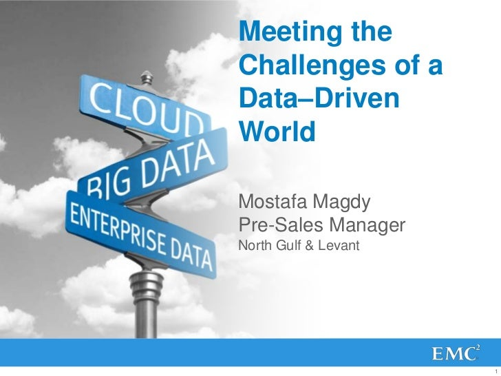 Meeting the Challenges of aData–Driven World<br />Mostafa MagdyPre-Sales Manager<br />North Gulf & Levant<br />