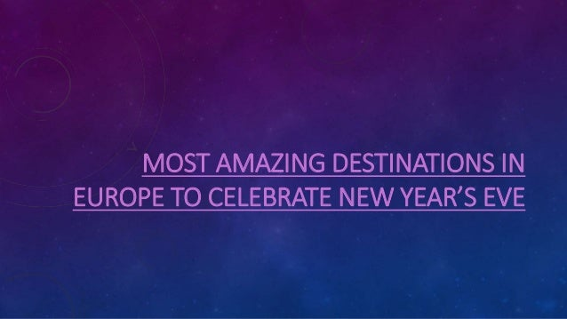 MOST AMAZING DESTINATIONS IN EUROPE TO CELEBRATE NEW YEAR'S EVE