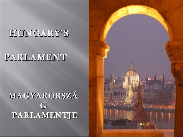 HUNGARY'SHUNGARY'SPARLAMENTPARLAMENTMAGYARORSZÁMAGYARORSZÁGGPARLAMENTJEPARLAMENTJE