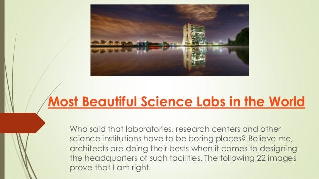 Most Beautiful Science Labs in the World Who said that laboratories, research centers and other science institutions have ...