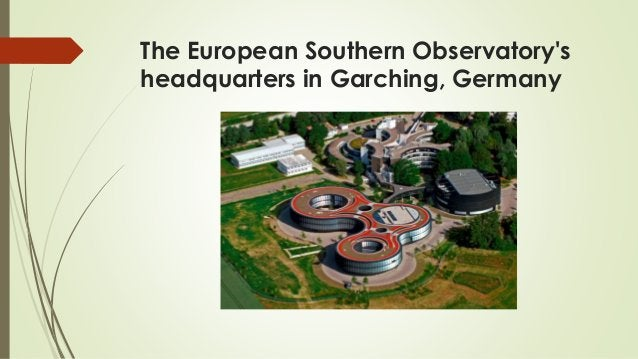 The European Southern Observatory's headquarters in Garching, Germany