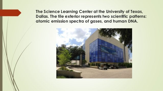 The Science Learning Center at the University of Texas, Dallas. The tile exterior represents two scientific patterns: atom...