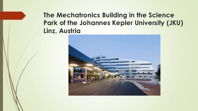 The Mechatronics Building in the Science Park of the Johannes Kepler University (JKU) Linz, Austria