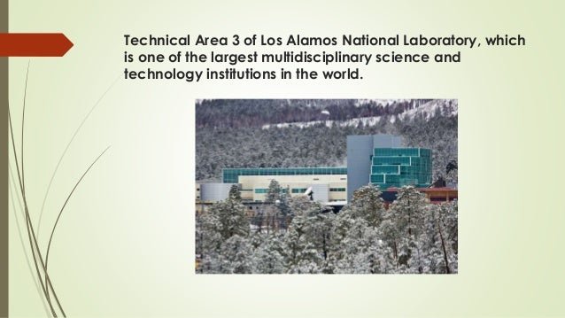 Technical Area 3 of Los Alamos National Laboratory, which is one of the largest multidisciplinary science and technology i...