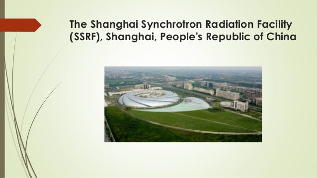 The Shanghai Synchrotron Radiation Facility (SSRF), Shanghai, People's Republic of China