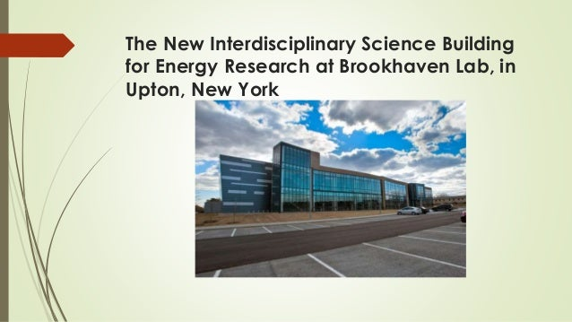 The New Interdisciplinary Science Building for Energy Research at Brookhaven Lab, in Upton, New York