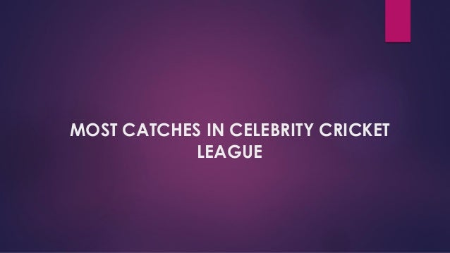 MOST CATCHES IN CELEBRITY CRICKET LEAGUE