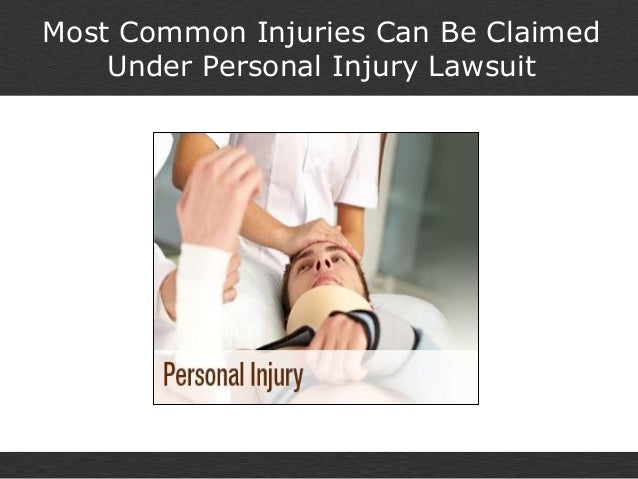 Most Common Injuries Can Be ClaimedUnder Personal Injury Lawsuit