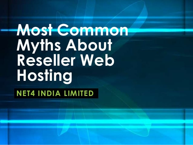 Most CommonMyths AboutReseller WebHostingNET4 INDIA LIMITED