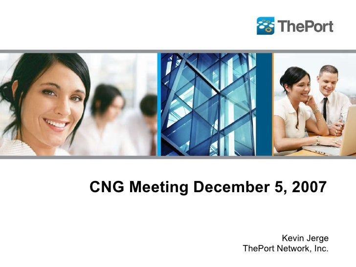 CNG Meeting December 5, 2007  Kevin Jerge ThePort Network, Inc.