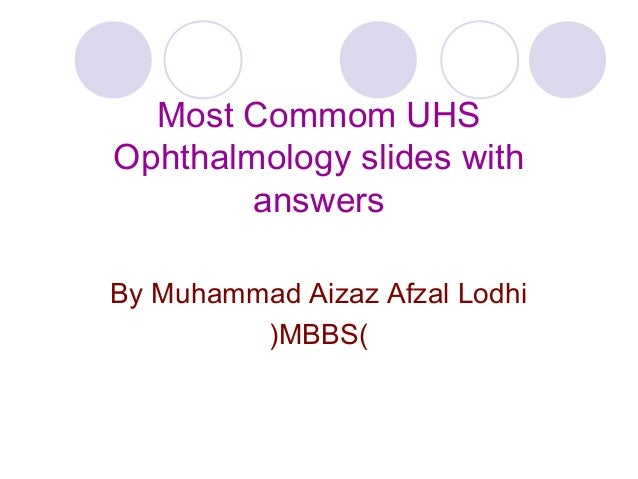 Most Commom UHSOphthalmology slides with        answersBy Muhammad Aizaz Afzal Lodhi         (MBBS)