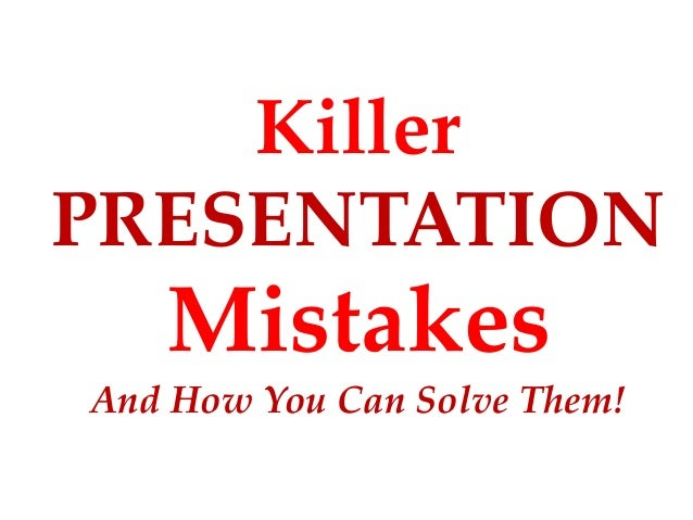 KillerPRESENTATION   MistakesAnd How You Can Solve Them!