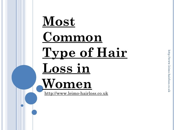 MostCommonType of Hair                                  http://www.leimo-hairloss.co.ukLoss inWomenhttp://www.leimo-hairlo...