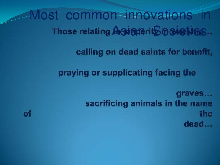 Most  common  innovations  in  Asian  Societies.<br />Those relating to sincerity in worship…calling on dead saints for b...