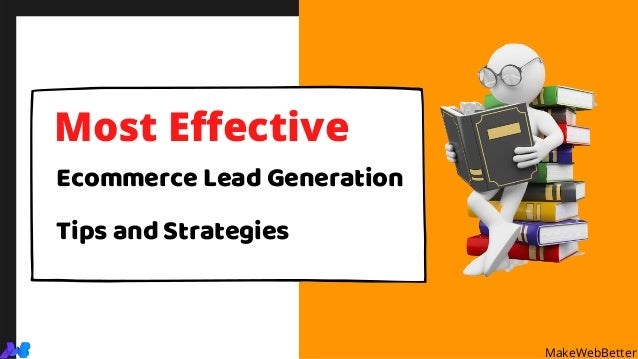 Ecommerce Lead Generation Tips and Strategies Most Effective MakeWebBetter