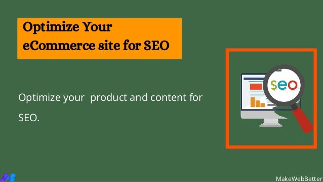 Optimize your product and content for SEO. Optimize Your eCommerce site for SEO MakeWebBetter