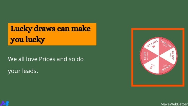 We all love Prices and so do your leads. Lucky draws can make you lucky MakeWebBetter
