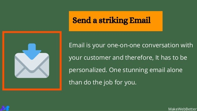 Email is your one-on-one conversation with your customer and therefore, It has to be personalized. One stunning email alon...