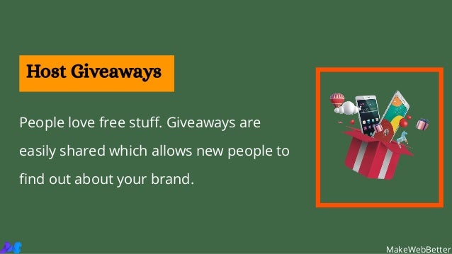 People love free stuff. Giveaways are easily shared which allows new people to find out about your brand. Host Giveaways M...