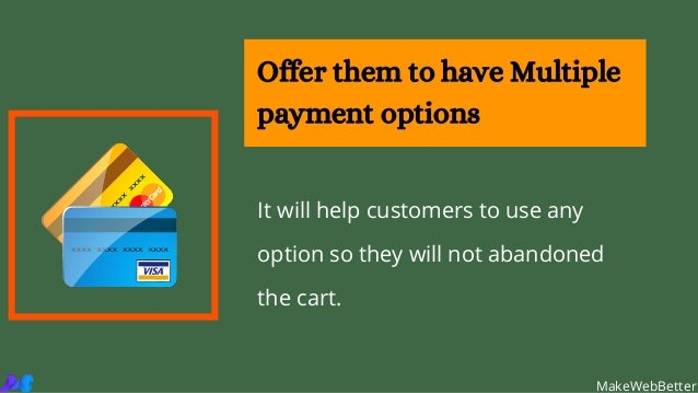 Offer them to have Multiple payment options MakeWebBetter It will help customers to use any option so they will not abando...