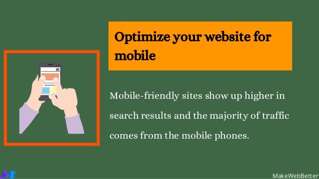 Optimize your website for mobile MakeWebBetter Mobile-friendly sites show up higher in search results and the majority of ...