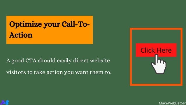 Optimize your Call-To- Action A good CTA should easily direct website visitors to take action you want them to. MakeWebBet...