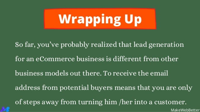 Wrapping Up So far, you've probably realized that lead generation for an eCommerce business is different from other busine...