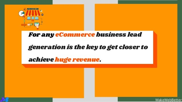 MakeWebBetter For any eCommerce business lead generation is the key to get closer to achieve huge revenue. MakeWebBetter