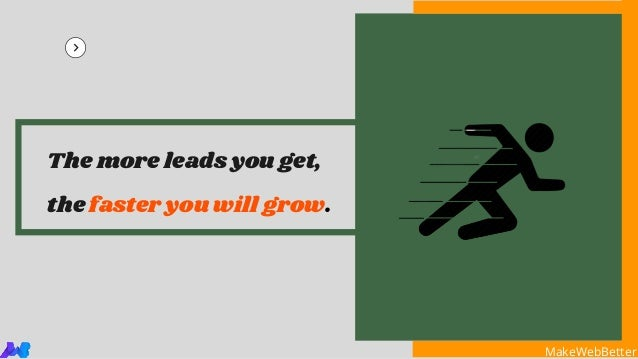 MakeWebBetterMakeWebBetter The more leads you get, the faster you will grow.