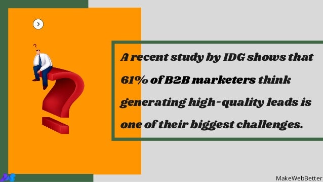 A recent study by IDG shows that 61% of B2B marketers think generating high-quality leads is one of their biggest challeng...