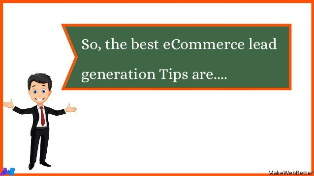So, the best eCommerce lead generation Tips are.... MakeWebBetter