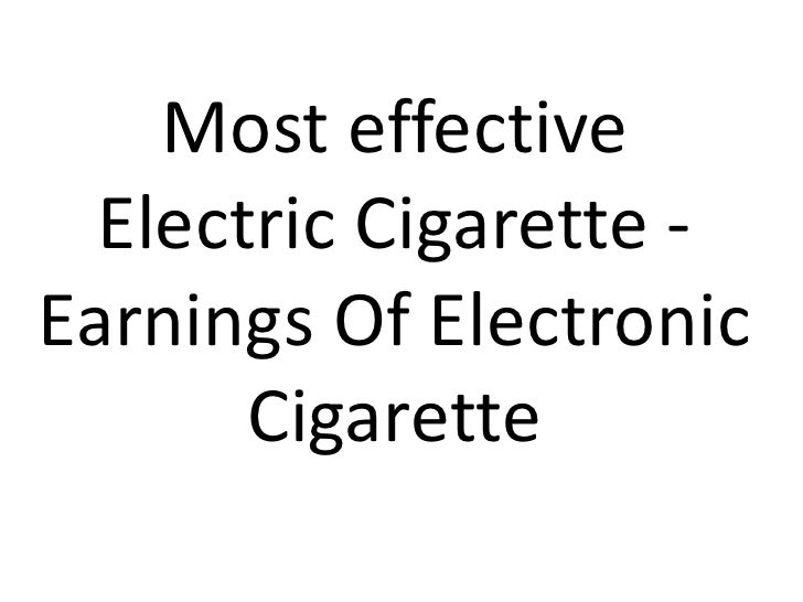 Most effective Electric Cigarette - Earnings Of Electronic Cigarette<br />