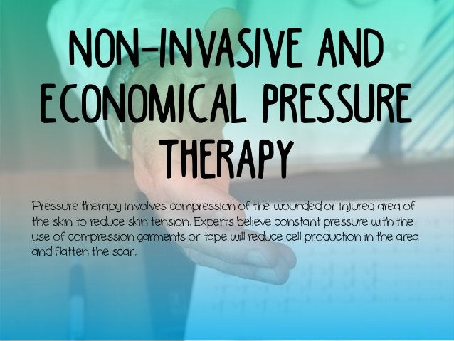 Non-Invasive and Economical Pressure Therapy Pressure therapy involves compression of the wounded or injured area of the s...