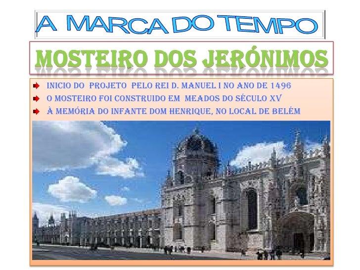 inicio do Projeto PELO REI D. MANUEL I NO ANO DE 1496O MOSTEIRO FOI CONSTRUIDO EM MEADOS DO SÉCULO XVà MEMÓRIA DO INFANTE ...