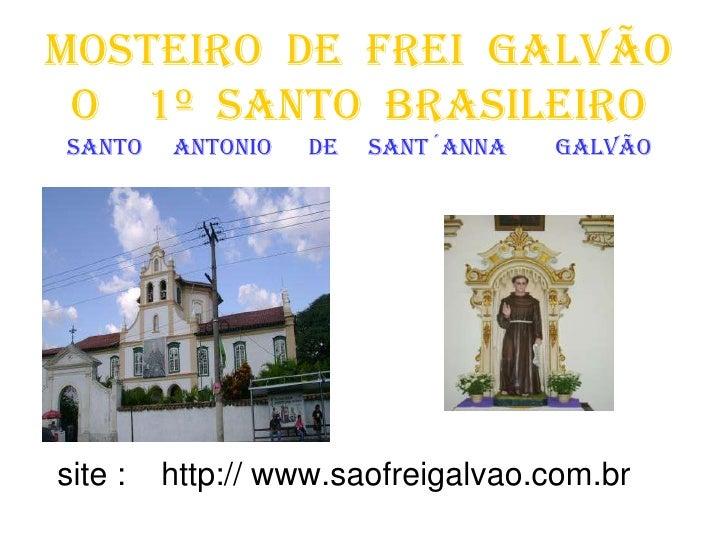 MOSTEIRO DE FREI GALVÃO  O 1º SANTO BRASILEIRO santo    antonio   de   sant´anna   galvão     site :   http:// www.saofrei...