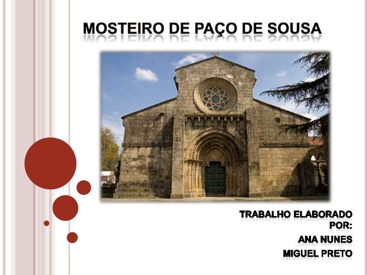 Mosteiro de Paço de Sousa<br />Trabalho Elaborado por:<br />Ana Nunes<br />Miguel Preto<br />