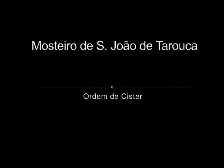 Ordem de Cister<br /> Mosteiro de S. João de Tarouca <br />