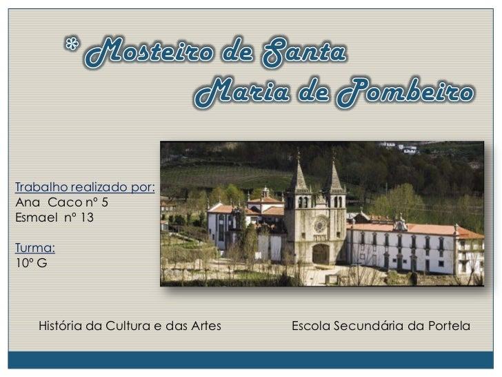 * Mosteiro de Santa<br />                             Maria de Pombeiro<br />Trabalho realizado por:<br />Ana  Caco nº 5<b...
